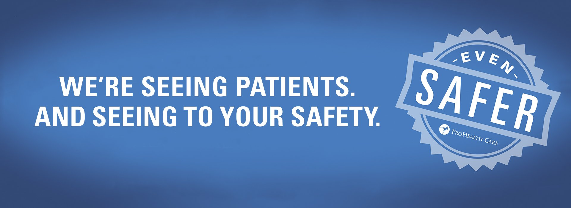 We're seeing patients. And seeing to your safety.